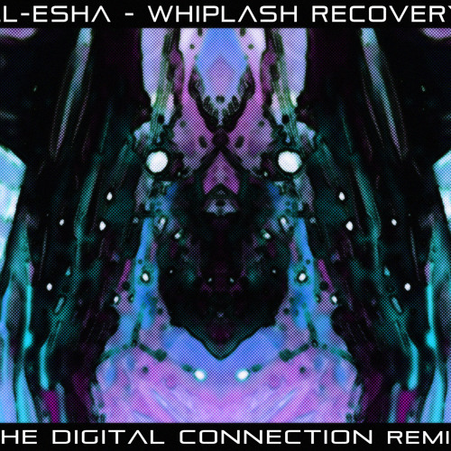 Ill-Esha - Whiplash Recovery (The Digital Connection Remix) [Free DL]