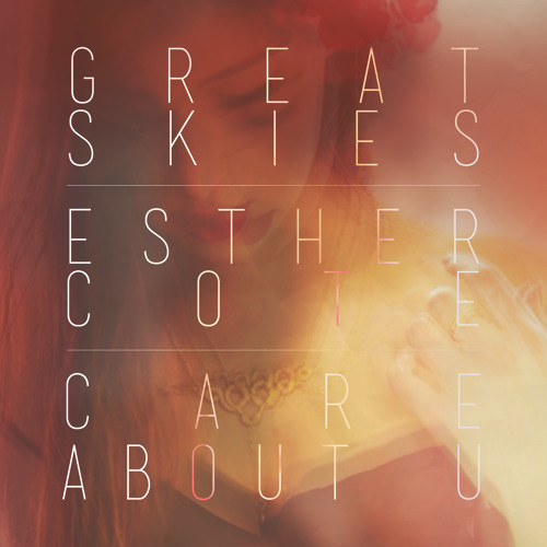 Great Skies - Care About U (feat. Esther Cote)