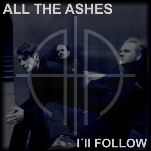 All The Ashes - I´ll Follow
