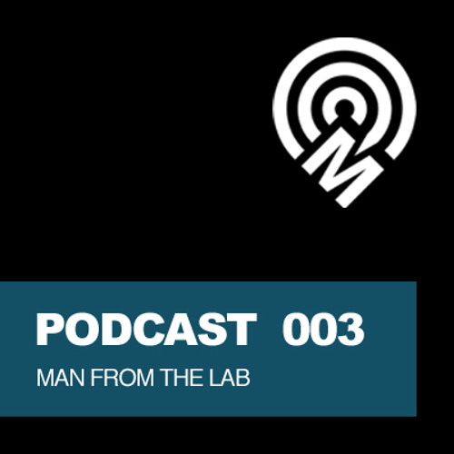 Podcast 003 - Man From The Lab (Exclusive Mix)