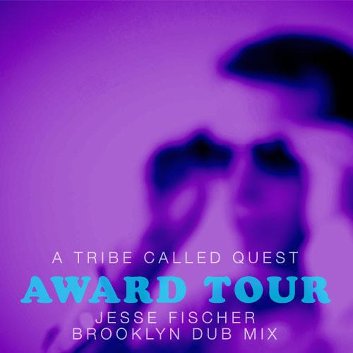 A Tribe Called Quest - Award Tour (Jesse Fischer Brooklyn Dub Mix)