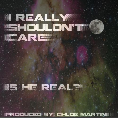 I Really Shouldn't Care (Prod. By Chloe Martini)