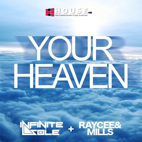 Your Heaven by Infinite Sole ft. Raycee & Mills - House.NET Exclusive
