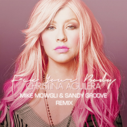 CHRISTINA AGUILERA YOUR BODY (MIKE MOWGLI & SANDY GROOVE REMIX RADIO EDIT)