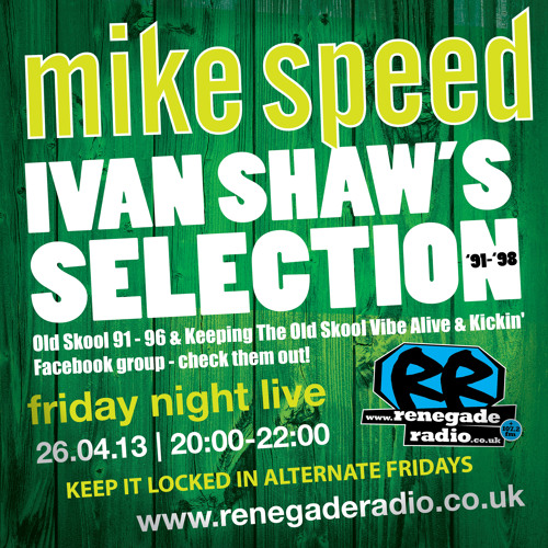 Mike Speed | 8pm-10pm Friday Night Live | 26/04/13 | Ivan Shaw's Selection | '91-'98