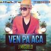 J Miguelo - Ven Pa Aca