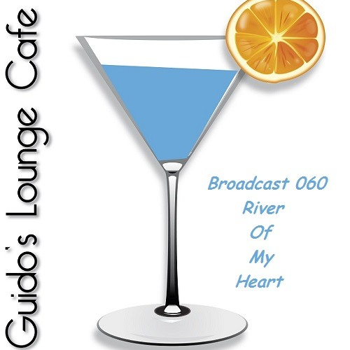 Guido's Lounge Cafe Broadcast#060 River Of My Heart (20130426)