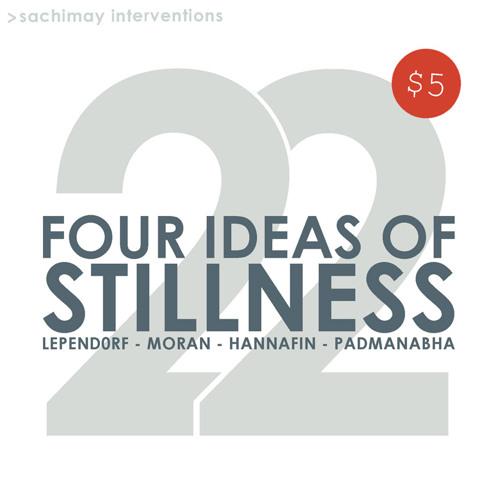 Jeffrey Lependorf, Brian Moran, Matt Hannafin, Ravi Padmanabha — Four Ideas of Stillness