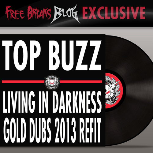 TOP BUZZ - LIVING IN DARKNESS - GOLD DUBS 2013 REFIT