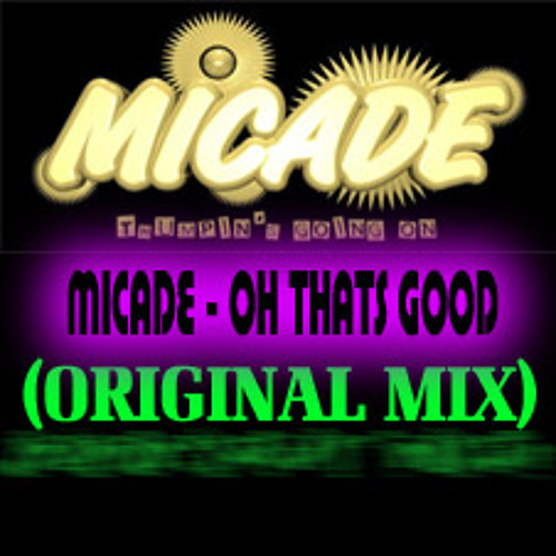 Micade - Oh thats good (Original mix)