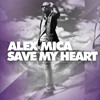 ALEX MICA -SAVE MY HEART (RADIO EDIT )