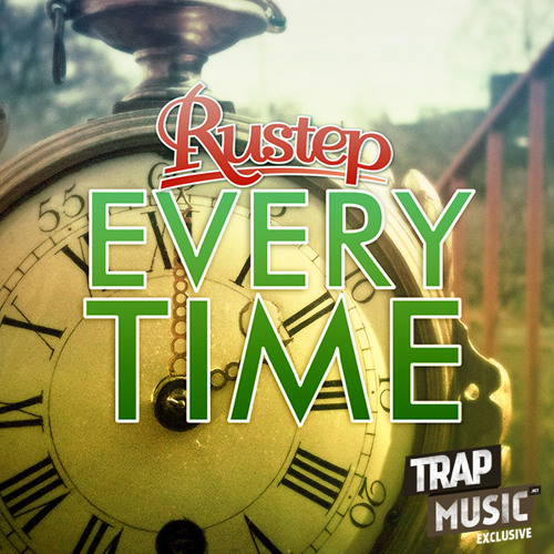 Every TIme by Rustep - TrapMusic.NET Exclusive