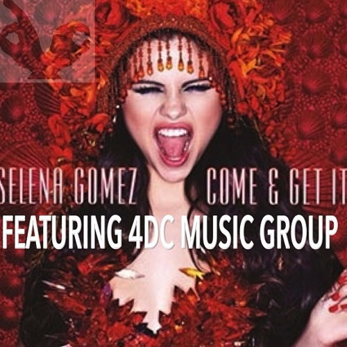 Selena Gomez - Come And Get It [ft.4DC Music Group]