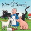 A Squash And A Squeeze written and sung by Julia Donaldson. Illustrated by Alex Scheffler