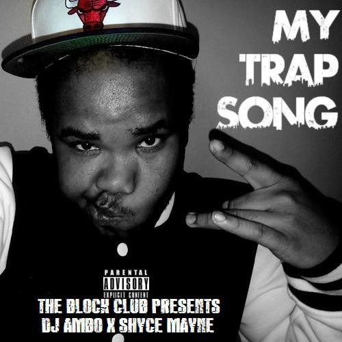 shYce maYne x DJ Ambo [ The Block Club ] - My Trap Song [ Produced By DJ Ambo ]