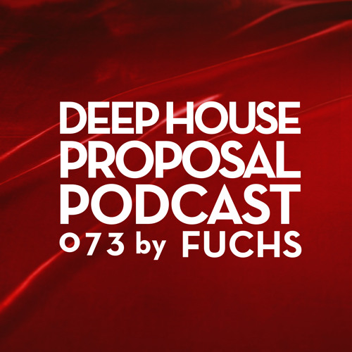 Deep House Proposal Podcast 073 by Fuchs