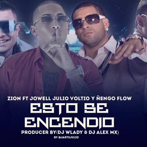 Zion, Jowell, Julio Voltio Y Ñengo Flow - Esto Se Encendio (Producer By Dj Alex Mx & Dj Wlady)