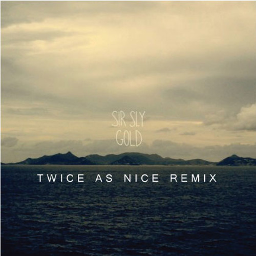Sir Sly - Gold (Twice As Nice Remix)