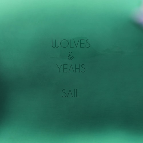 Wolves And Yeahs - Sail