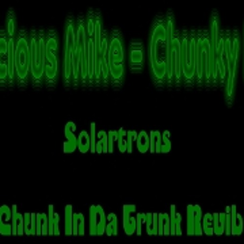 Malicious Mike - Chunky Bass(Solartrons Chunk N Da Trunk Revibe)