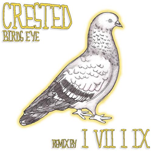 Crested - birds eye (I.VII.I.IX. remix)