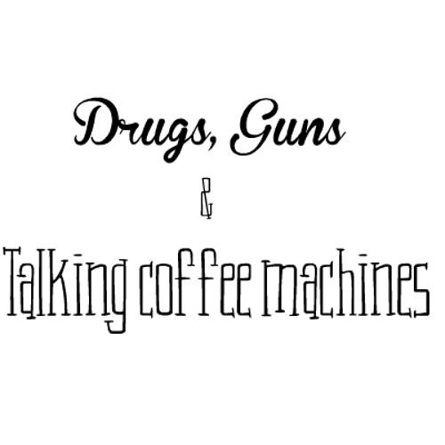 Gruckey - Drugs, Guns & Talking coffee machines