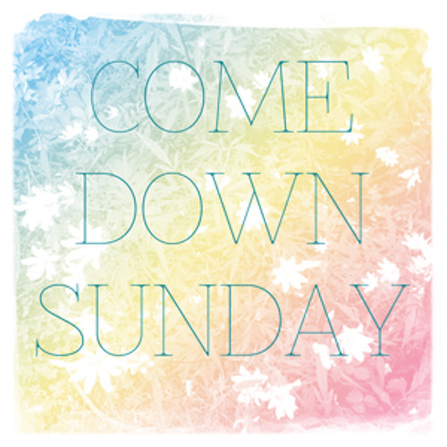 28-4-13 Come Down Sunday