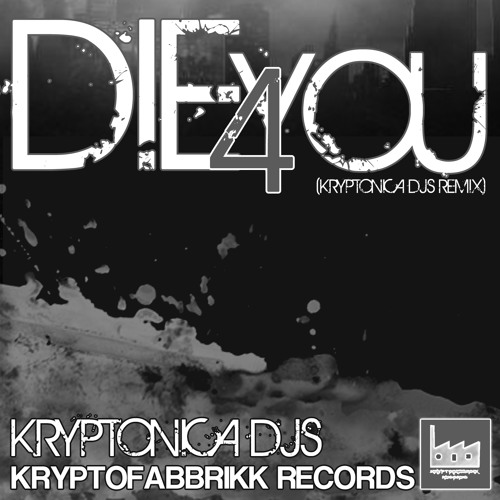 DIE 4 YOU (KRYPTONICA DJS REMIX)-KRYPTOFABBRIKK RECORDS