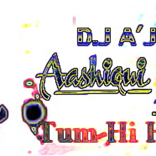 D.J A'JUU Tum Hi Ho [Aashique 2] {LovElectro Mix}
