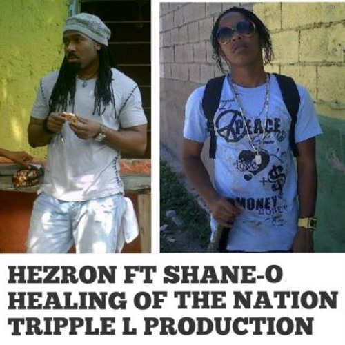 HEZRON ft Shane-O Healing Of The Nation TRIPPLE L PRODUCTION