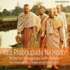 Yadi Prabhupada Na Hoito - Shabda Hari Das & Vanita Siddarth