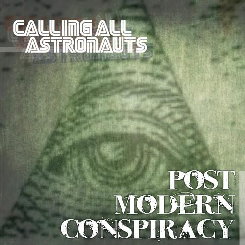 Calling All Astronauts - Post Modern Conspiracy