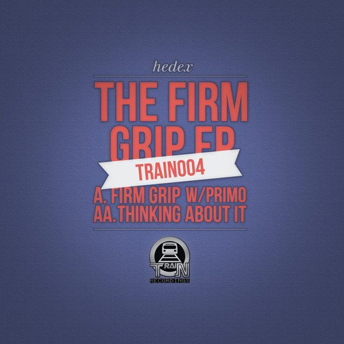 TRAIN004-01-Hedex & Primo - Firm Grip - OUT NOW!