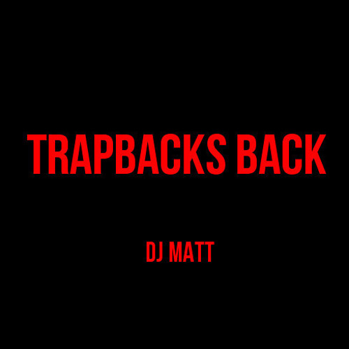 DJ Matt - Trapbacks Back [Luminox X Tyga X Chris Brown]