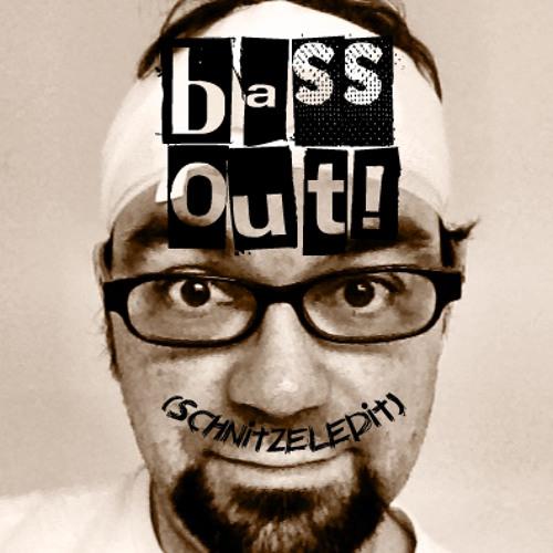 Bass out!(Schmeissers Schnitzeledit)