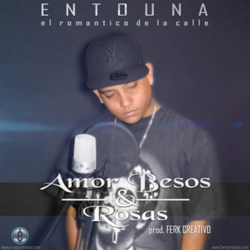 Entouna - Amor Besos & Rosas Prod. Ferk Creativo