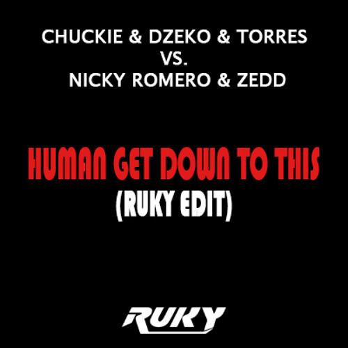 Chuckie & Dzeko & Torres vs. Nicky Romero & Zedd - HUMAN GET DOWN TO THIS (RUKY EDIT)