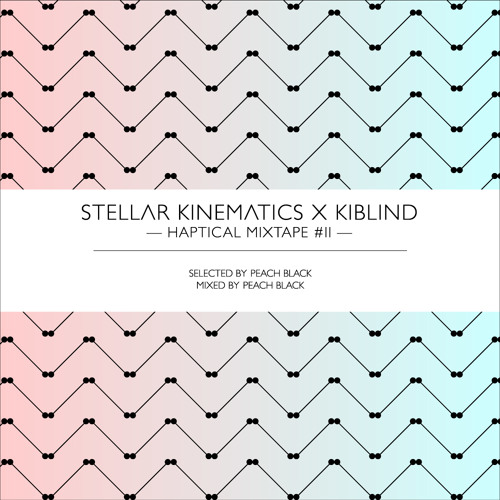 Stellar Kinematics x Kiblind - Haptical Mixtape #2