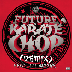 Future- Karate Chop (Remix) [feat. Lil Wayne] [Prod. By Metro Boomin]
