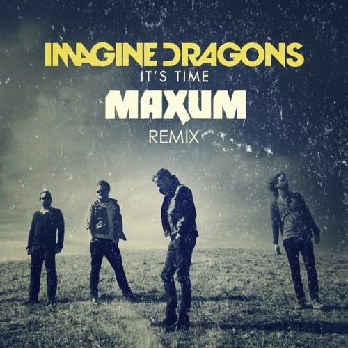 Imagine Dragons - It's Time (Maxum Remix)