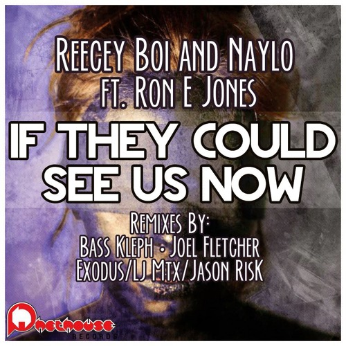 Reecey Boi & Naylo feat. Ron E Jones - If They Could See Us Now (Joel Fletcher Remix)