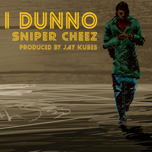 I dunno - Sniper Cheez (produced by Jay Kubes)