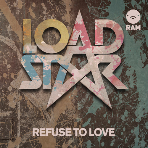 Loadstar - Refuse To Love #FuturePerfect