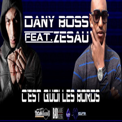 Dany Boss - C'est Quoi Les Bords feat. Zesau [BAD GAME] (Prod By Daou Da Beat / BivyProd) 2013)