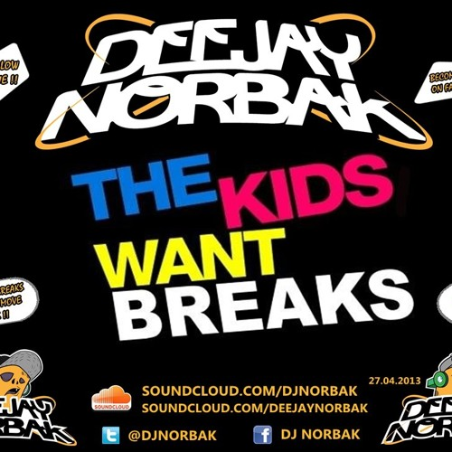 DJ NORBAK - The Kids Want Breaks [27.04.2013]
