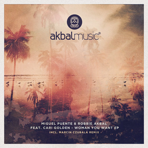 Miguel Puente & Robbie Akbal feat. Cari Golden-Woman you Want [Akbal Music]