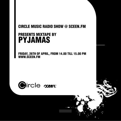 Circle Music Radio Show @ sceen.fm with Pyjamas (26.04.2013)