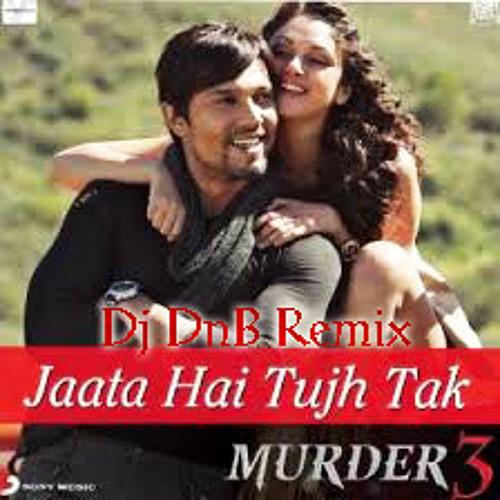 Dj DnB Ft Nikhil Dsouza - Jaata Hai Tujh Tak (Murder 3) Remix