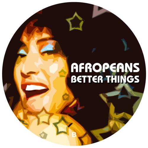 Afropeans - Better Things (Original Mix)