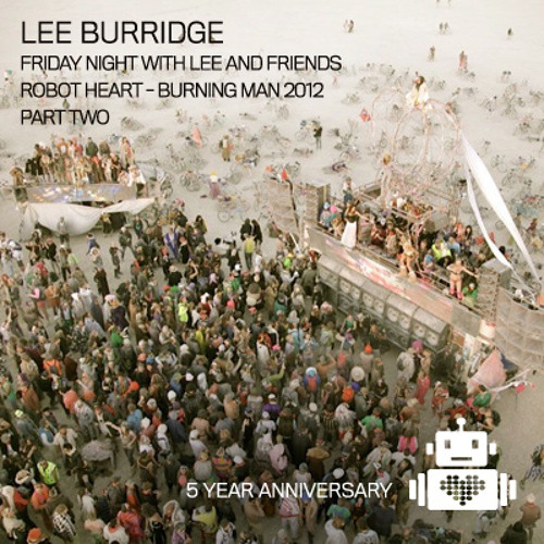 Lee Burridge on Robot Heart, Burning Man 2012 Part Two
